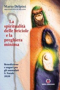 Copertina di 'La spiritualità delle briciole e la preghiera minima'