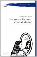 La carne e il cuore: storie di donne - Bellieni Carlo V.