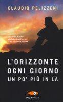 L' orizzonte, ogni giorno, un po' più in là - Pelizzeni Claudio