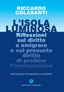 Copertina di 'L' isola luminosa. Riflessioni sul diritto a emigrare e sul presunto diritto di proibire l'immigrazione'