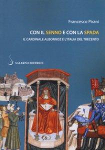Copertina di 'Con il senno e con la spada. Il cardinale Albornoz e l'Italia del Trecento'