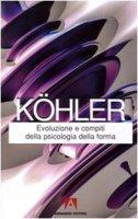 Evoluzione e compiti della psicologia della forma - Köhler Wolfgang