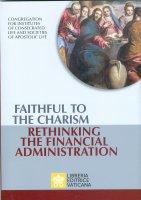 Faithful to the charism. Rethinking the financial administration - Congregazione per gli istituti di vita consacrata e le società di vita apostolica
