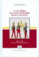 La guardia palatina d'onore di sua santità - Martini Antonio