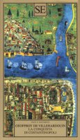 La conquista di Costantinopoli - Villehardouin Geoffroy de