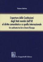 L' apertura delle Costituzioni degli stati membri dell'UE al diritto comunitario e a quello internazionale. Un confronto tra Est e Ovest d'Europa - Salvino Tiziana