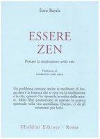 Essere zen. Portare la meditazione nella vita - Bayda Ezra