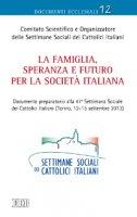 La famiglia, speranza e futuro per la società italiana - Comitato Scientifico e Organizzatore delle Settimane Sociali dei Cattolici Italiani