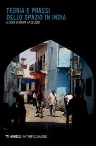 Copertina di 'Teoria e prassi dello spazio in India'