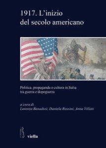 Copertina di '1917. L'inizio del secolo americano. Politica, propaganda e cultura in Italia tra guerra e dopoguerra'