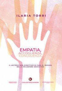 Copertina di 'Empatia, accoglienza, congruenza. Il metodo non direttivo di Carl R. Rogers nella relazione educativa'