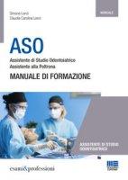 ASO. Assistente di studio odontoiatrico. Assistente alla poltrona. Manuale di formazione - Lenzi Simone, Lenzi Claudia Carolina