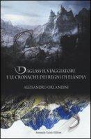 Daglass il viaggiatore e le cronache dei regni di Elandia - Orlandini Alessandro