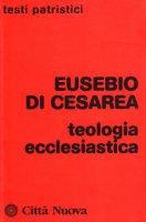 Teologia ecclesiastica - Eusebio di Cesarea