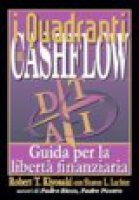 I quadranti del cashflow. Guida per la libertà finanziaria - Kiyosaki Robert T., Lechter Sharon L.