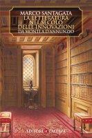La letteratura nel secolo delle innovazioni - Marco Santagata