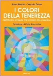 Copertina di 'I colori della tenerezza. Orizzonti di speranza per il futuro della famiglia'