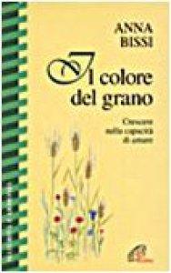 Copertina di 'Il colore del grano. Crescere nella capacità di amare'