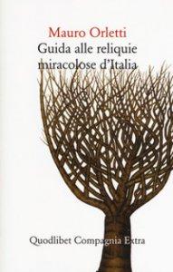 Copertina di 'Guida alle reliquie miracolose d'Italia'