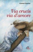 Via crucis via d'amore. - Gianni Mattia