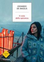 Il vizio della speranza - De Angelis Edoardo