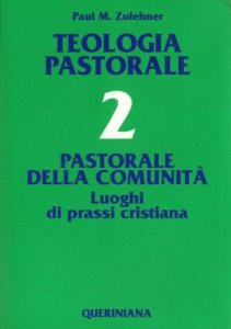 Copertina di 'Teologia pastorale [vol_2] / Pastorale della comunità. Luoghi di prassi cristiana'