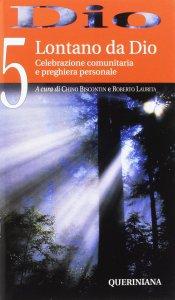 Copertina di 'Dio. Celebrazione comunitaria e preghiera personale [vol_5] / Lontano da Dio'
