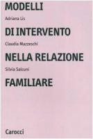 Modelli di intervento nella relazione familiare - Lis Adriana,  Mazzeschi Claudia,  Salcuni Silvia