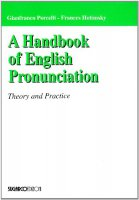 Handbook of English Pronunciation. Theory and Practice - Porcelli Gianfranco, Hotimsky Frances