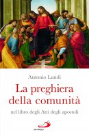 La preghiera della comunità nel libro degli Atti degli Apostoli - Antonio Consolandi