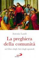 La preghiera della comunità nel libro degli Atti degli Apostoli - Antonio Consolandi