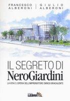 Il segreto di NeroGiardini. La vita e l'opera dell'imprenditore Enrico Bracalente - Alberoni Francesco, Alberoni Giulio