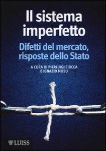 Copertina di 'Il sistema imperfetto. Difetti del mercato, risposte dello Stato'