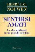 Sentirsi amati. La vita spirituale in un mondo secolare - Nouwen Henri J.