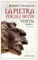 La pietra per gli occhi. Venetia 1106 d.C. - Roberto Tiraboschi