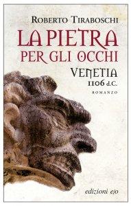 Copertina di 'La pietra per gli occhi. Venetia 1106 d.C.'