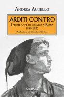 Arditi contro. I primi anni di piombo a Roma 1919-1923 - Augello Andrea
