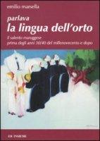 Parlava la lingua dell'orto. Il Salento maruggese prima degli anni 30/40 del millenovecento e dopo - Marsella Emilio