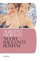 Nuovi racconti romani - Moravia Alberto
