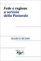 Fede e ragione a servizio della pastorale - Marco Russo