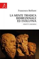 La mente triadica, bidirezionale ed evolutiva. Concetti essenziali - Belfiore Francesco