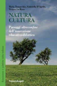 Copertina di 'Natura cultura. Paesaggi oltreconfine dell'innovazione educativo-didattica'