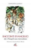 Racconti evangelici che i Vangeli non raccontano - Giovanni Lajolo