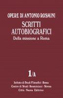 Opere di Antonio Rosmini. Scritti autobiografici vol. 1/a - Antonio Rosmini