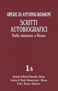 Copertina di 'Opere di Antonio Rosmini. Scritti autobiografici vol. 1/a'