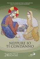 Neppure io ti condanno (Gv 8, 11) - Pontificio Consiglio per la Promozione della Nuova Evangelizzazione