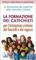 La formazione dei catechisti nella comunità cristiana. Per l'iniziazione cristiana dei fanciulli e dei ragazzi - Ufficio Catechistico Nazionale
