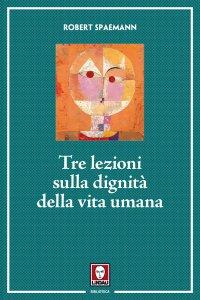 Copertina di 'Tre lezioni sulla dignità della vita umana'