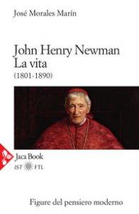 Copertina di 'John Henry Newman. La vita (1801-1890)'