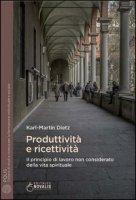 Produttività e ricettività. Il principio di lavoro non considerato della vita spirituale - Dietz Karl-Martin